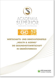 """Wirtschafts- und Innovationsfeld """"Health & Ageing"""". Die Gesundheitswirtschaft in Oberösterreich"""